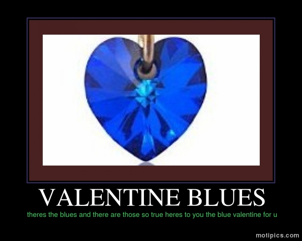 VALENTINE BLUES Motivational & Demotivational Photo