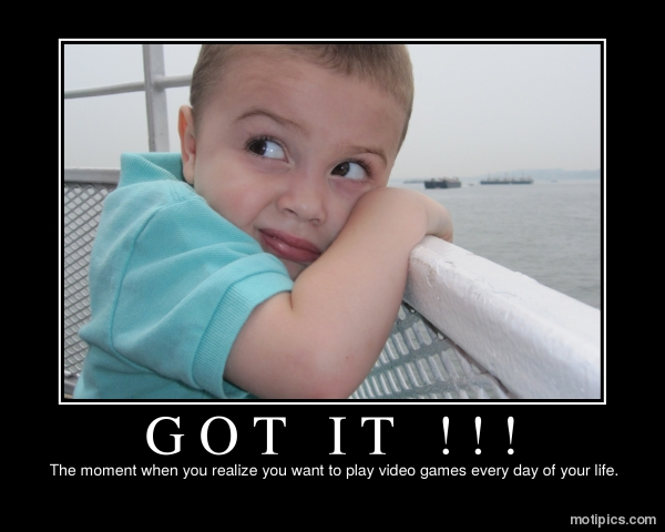 GOT IT !!! Motivational & Demotivational Photo
